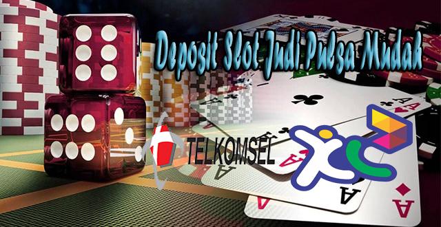 Tutorial Deposit Situs Slot Judi Pulsa Telkomsel
